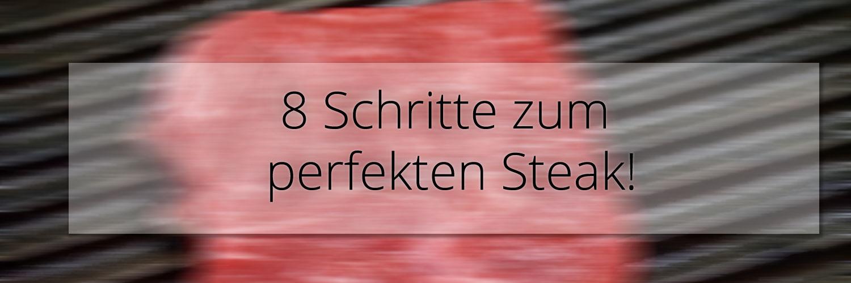 8 Schritte zum perfekten Steak!