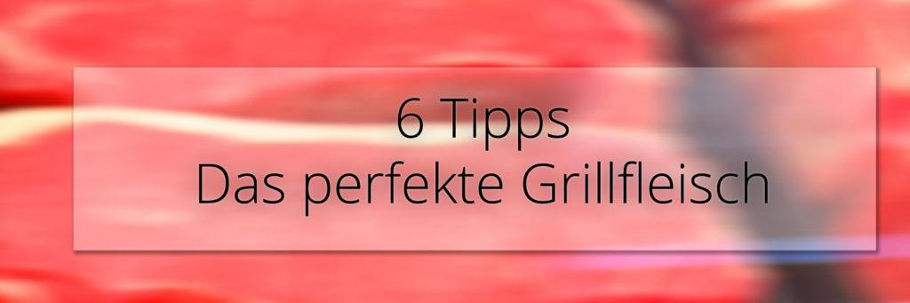 6 Tipps, für das perfekte Grillfleisch. Darauf müssen Sie achten.